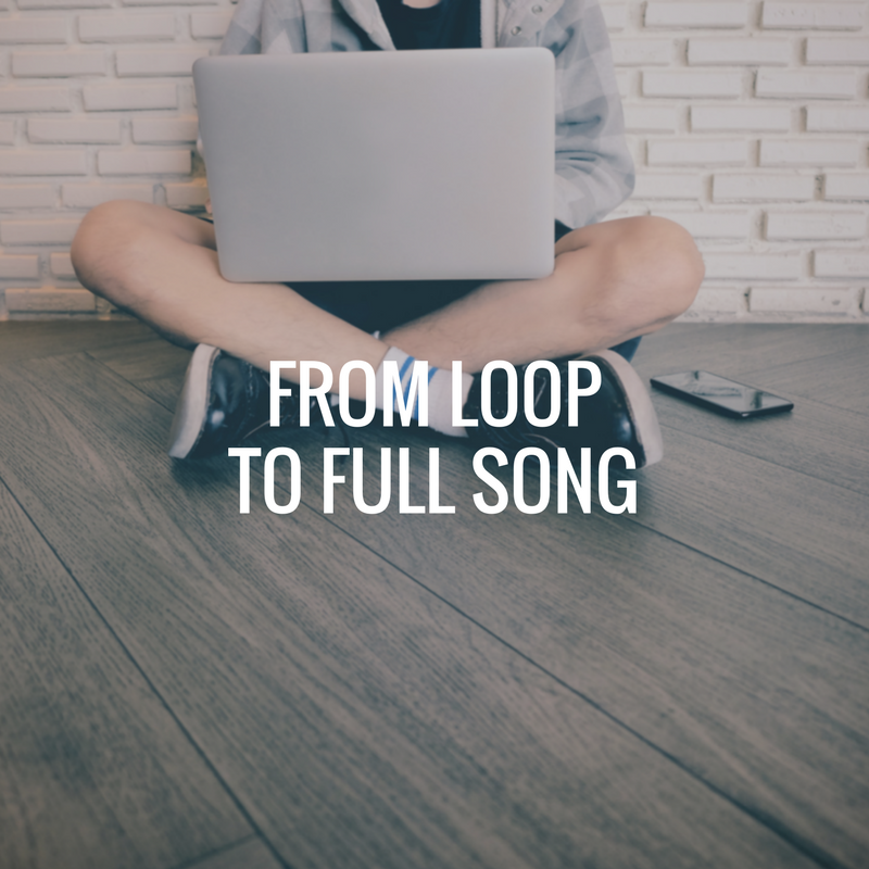 How to Turn a Loop into a Full Song