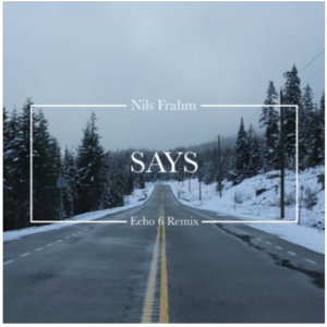 Nils Frahm – Says (Echo 6 Remix)
