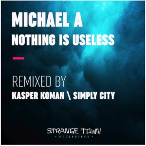 Michael A – Nothing Is Useless Incl Kasper Koman | Simply City