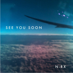 N-RX – See you Soon