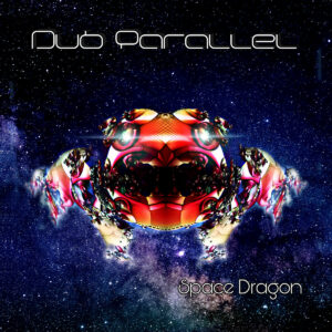Dub Parallel – Space Dragon