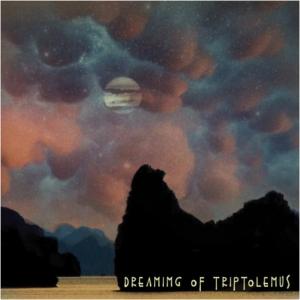 Tierro Cosmico – Dreaming of Triptolemus