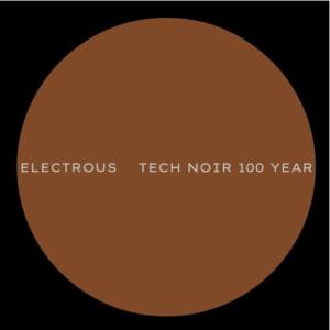 Electrous – Tech Noir 100 Year